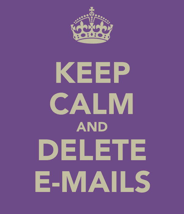 KEEP CALM AND DELETE E-MAILS