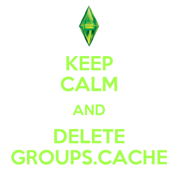 KEEP CALM AND DELETE GROUPS.CACHE