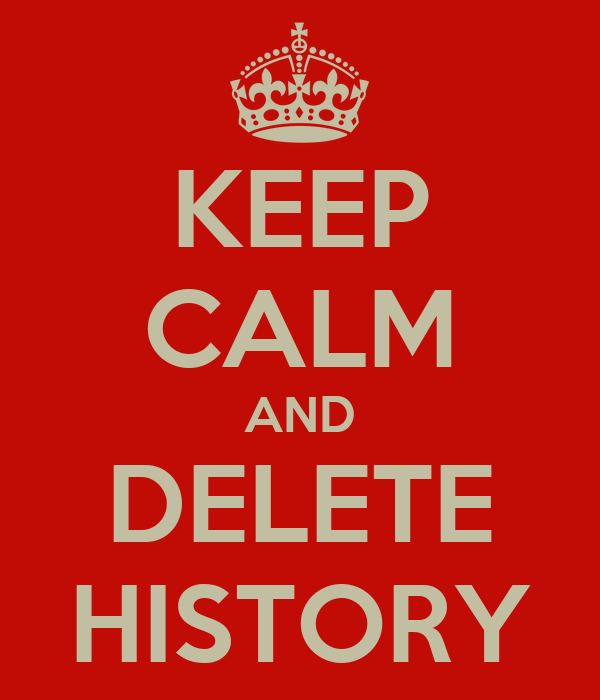 KEEP CALM AND DELETE HISTORY