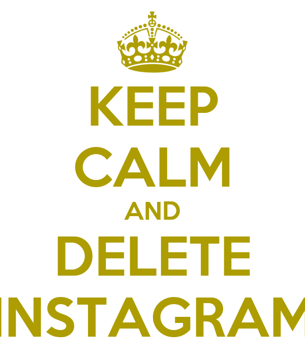 Keep calm and delete instagram poster dan rojas keep calm o matic keep calm and delete instagram ccuart Images
