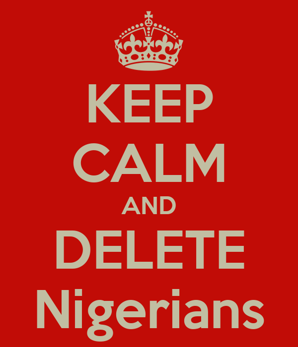 KEEP CALM AND DELETE Nigerians