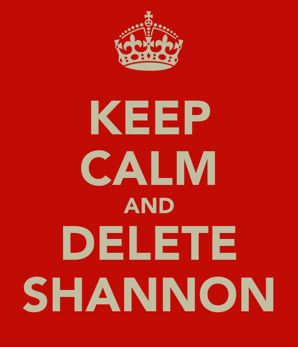 KEEP CALM AND DELETE SHANNON