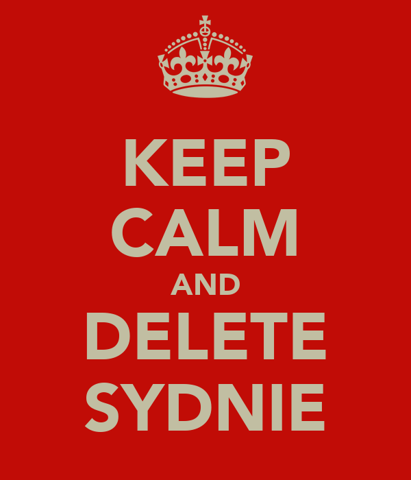 KEEP CALM AND DELETE SYDNIE