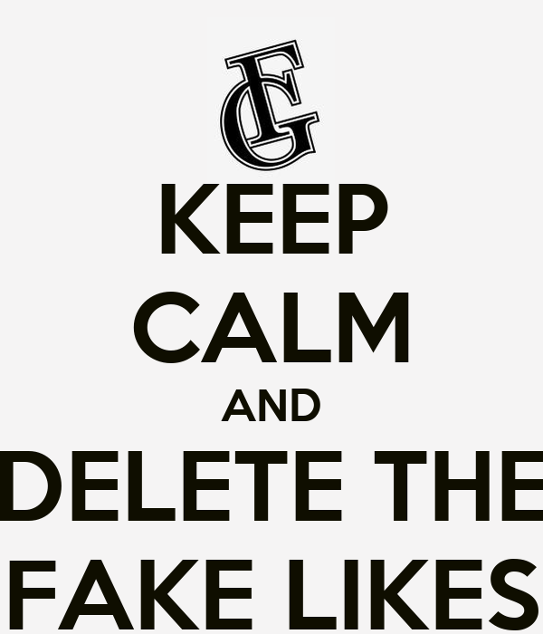 KEEP CALM AND DELETE THE FAKE LIKES