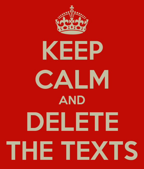 KEEP CALM AND DELETE THE TEXTS