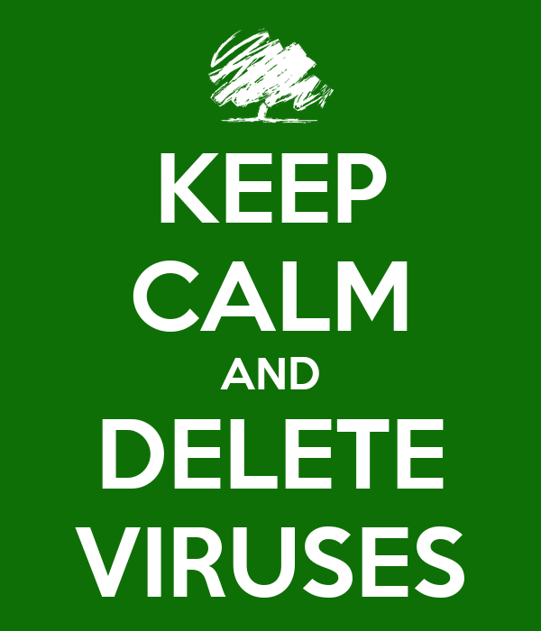 KEEP CALM AND DELETE VIRUSES
