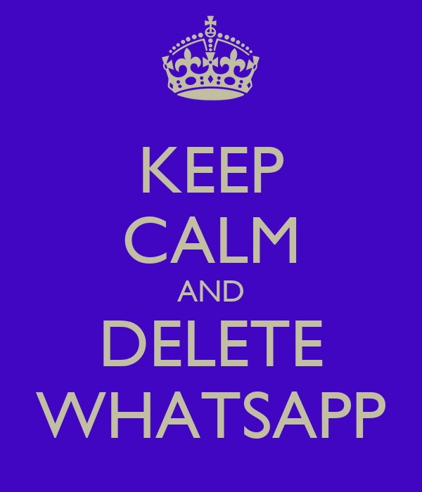KEEP CALM AND DELETE WHATSAPP