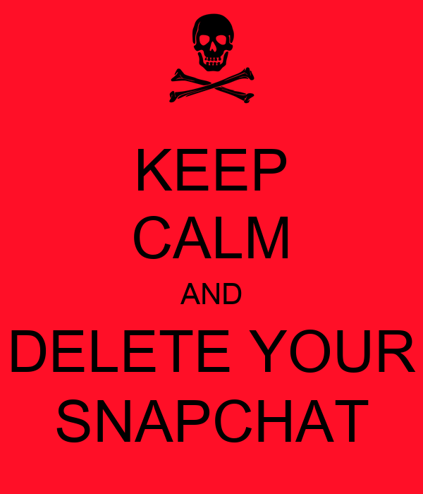 KEEP CALM AND DELETE YOUR SNAPCHAT