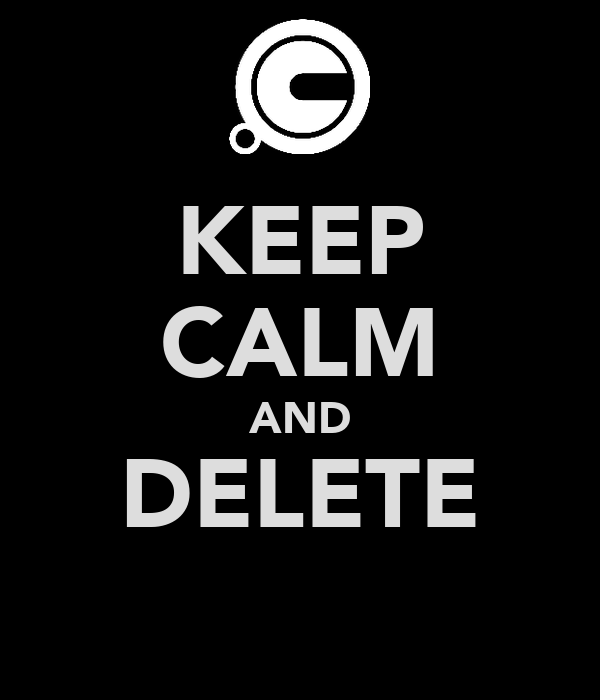 KEEP CALM AND DELETE