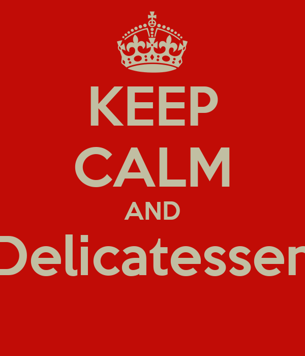 KEEP CALM AND Delicatessen