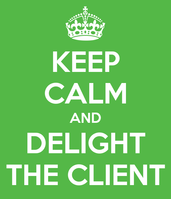 KEEP CALM AND DELIGHT THE CLIENT