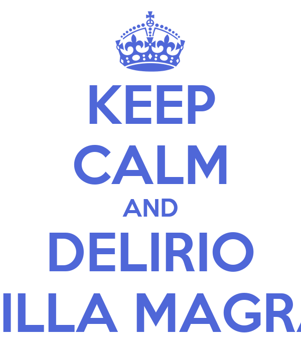 KEEP CALM AND DELIRIO VILLA MAGRA