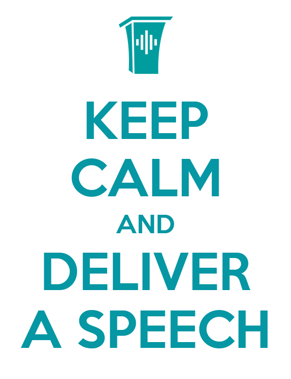 KEEP CALM AND DELIVER A SPEECH