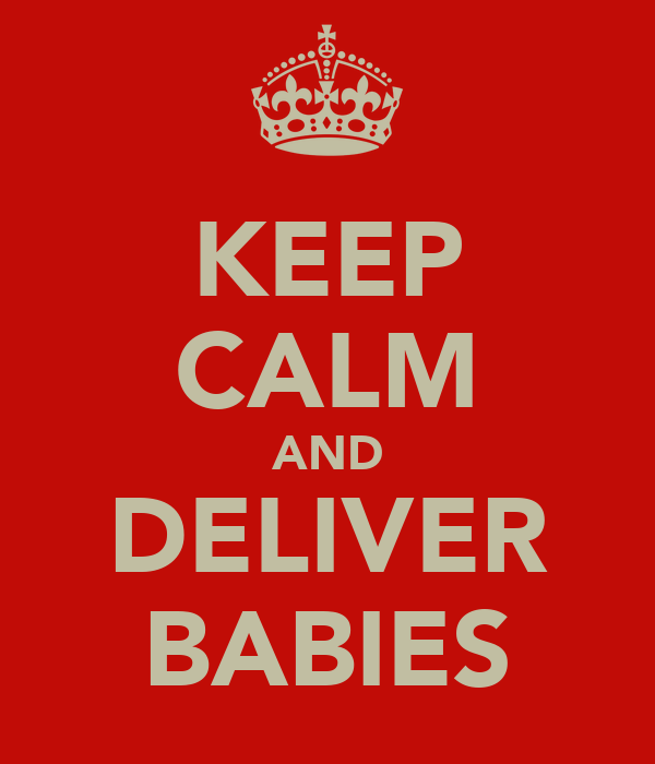 KEEP CALM AND DELIVER BABIES