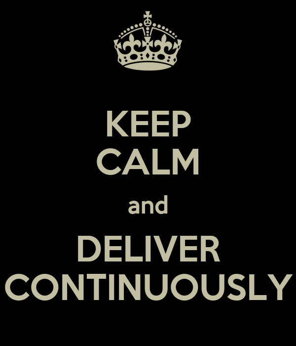 KEEP CALM and DELIVER CONTINUOUSLY
