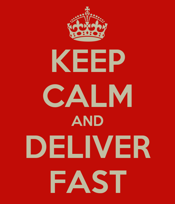 KEEP CALM AND DELIVER FAST