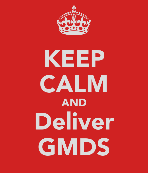 KEEP CALM AND Deliver GMDS