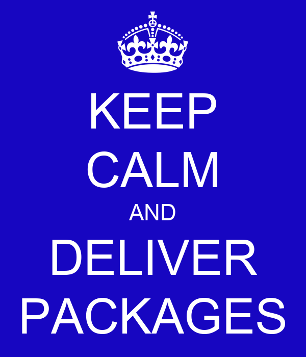 KEEP CALM AND DELIVER PACKAGES