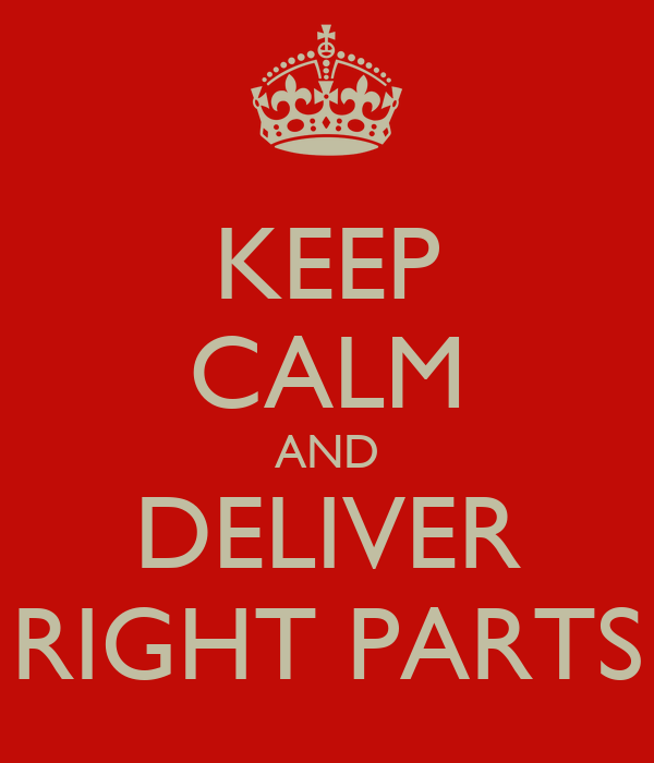 KEEP CALM AND DELIVER RIGHT PARTS