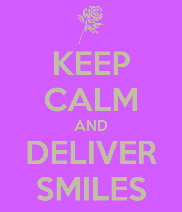 KEEP CALM AND DELIVER SMILES