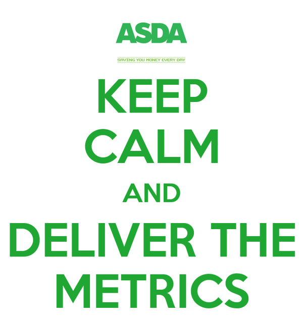 KEEP CALM AND DELIVER THE METRICS