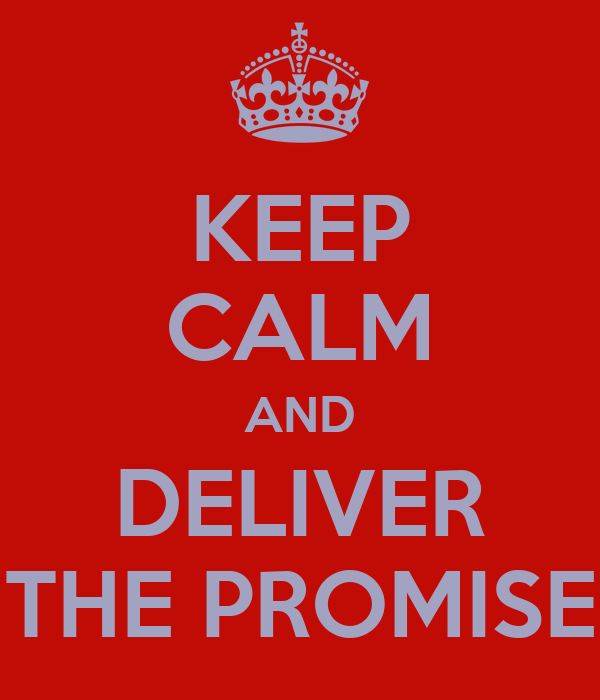 KEEP CALM AND DELIVER THE PROMISE