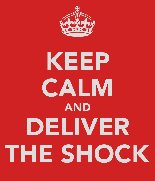 KEEP CALM AND DELIVER THE SHOCK