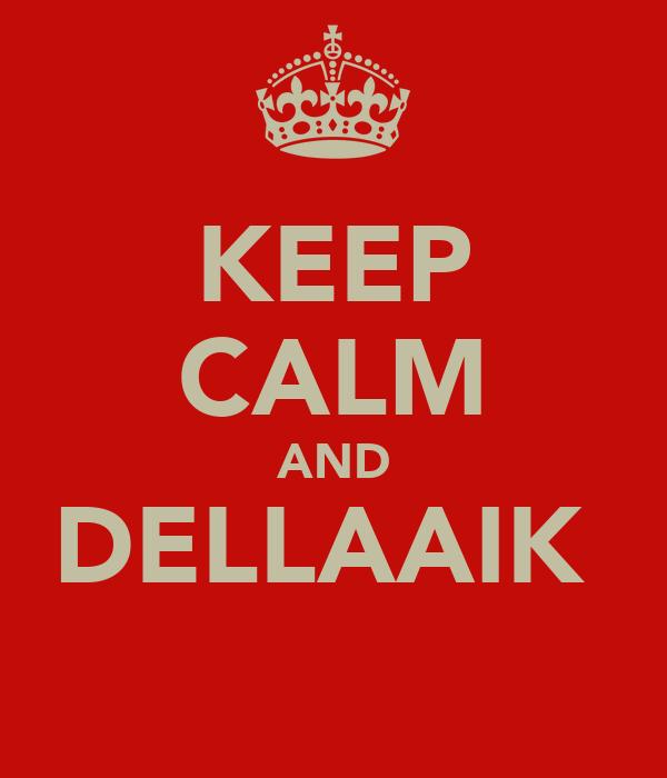 KEEP CALM AND DELLAAIK♥