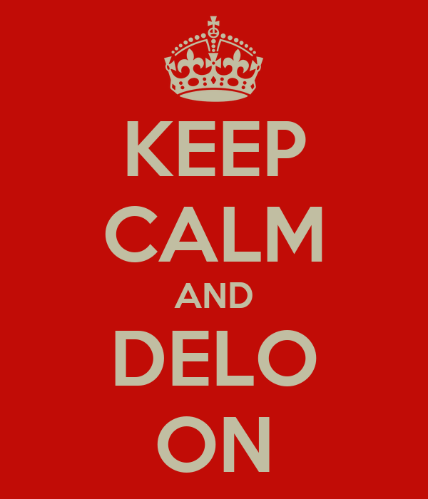 KEEP CALM AND DELO ON