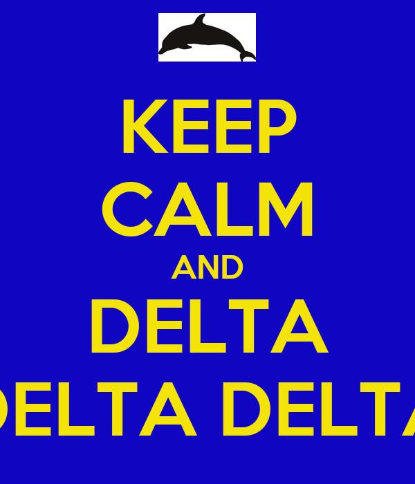 KEEP CALM AND DELTA DELTA DELTA