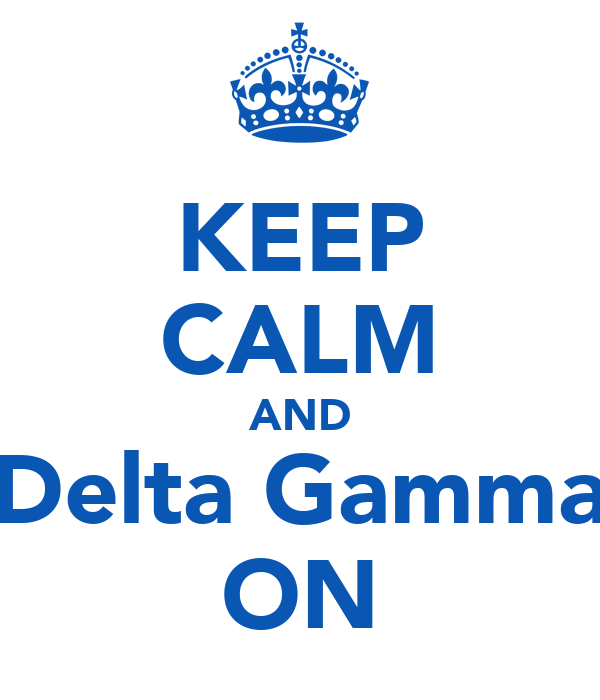 KEEP CALM AND Delta Gamma ON
