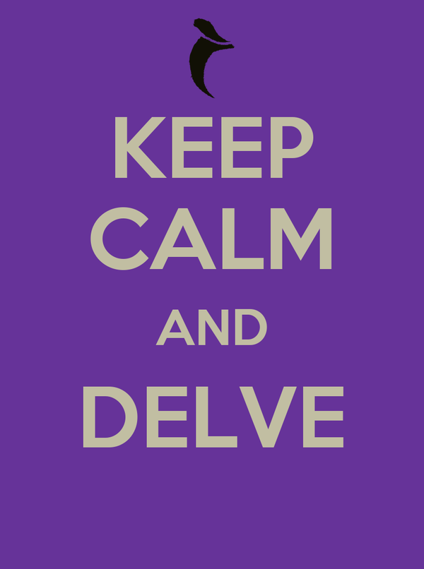 KEEP CALM AND DELVE