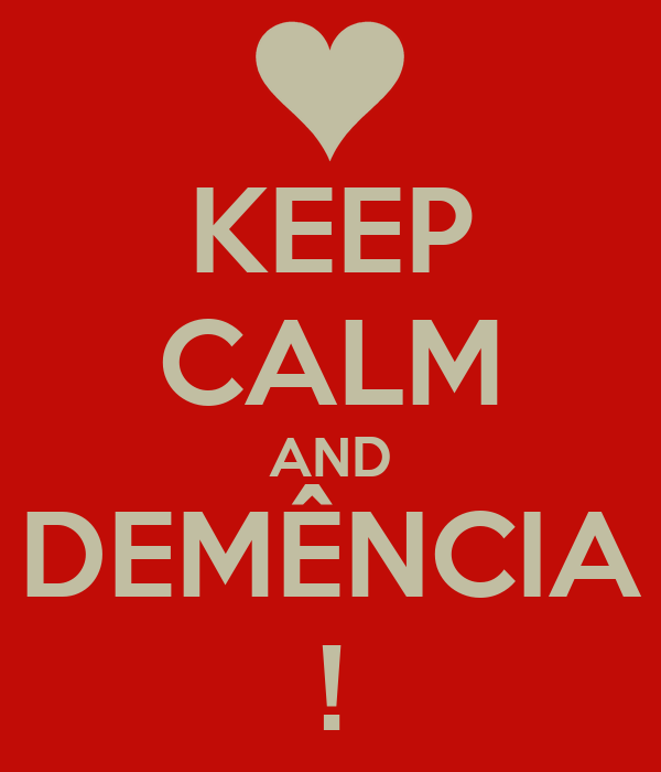 KEEP CALM AND DEMÊNCIA !