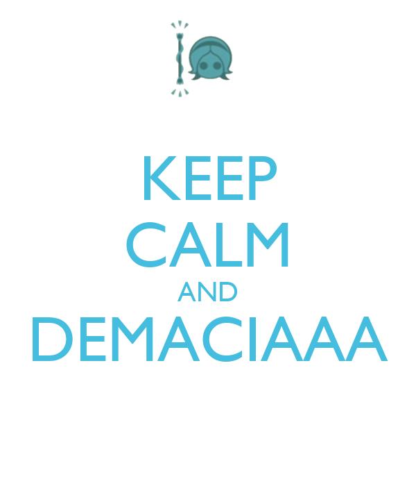 KEEP CALM AND DEMACIAAA