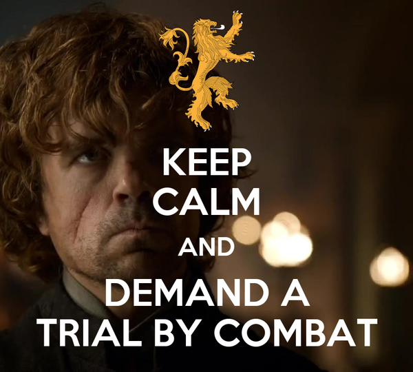 KEEP CALM AND DEMAND A TRIAL BY COMBAT