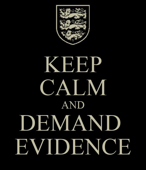 KEEP CALM AND DEMAND  EVIDENCE