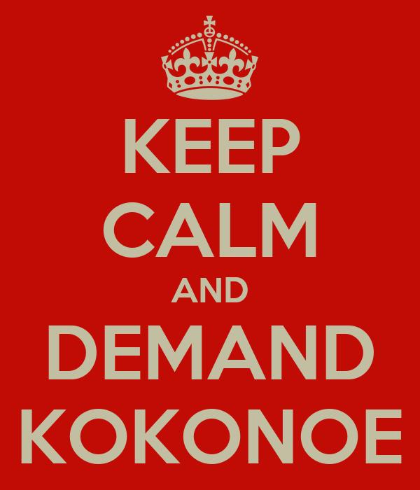 KEEP CALM AND DEMAND KOKONOE