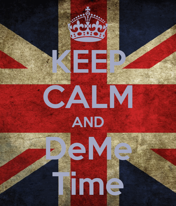 KEEP CALM AND DeMe Time