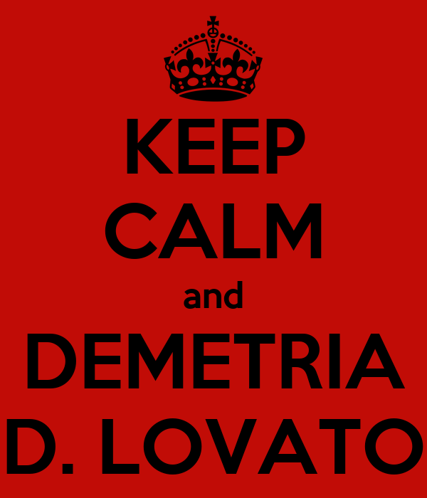 KEEP CALM and DEMETRIA D. LOVATO
