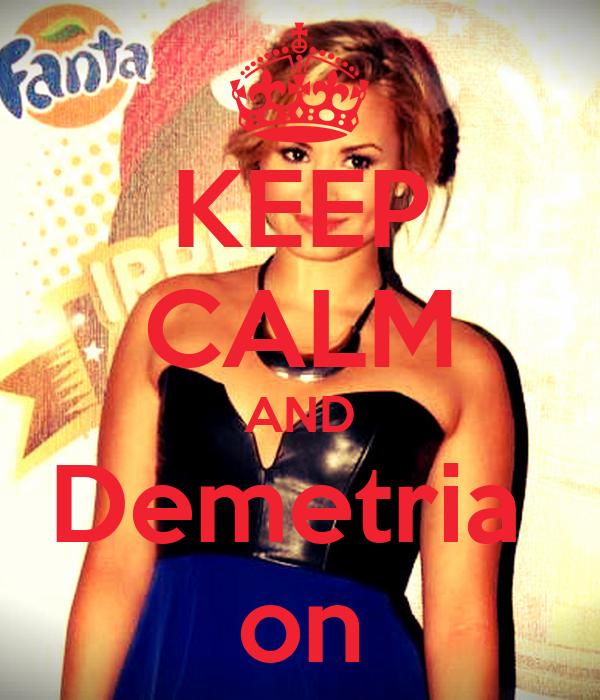 KEEP CALM AND Demetria  on