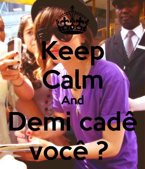 Keep Calm And Demi cadê você ?