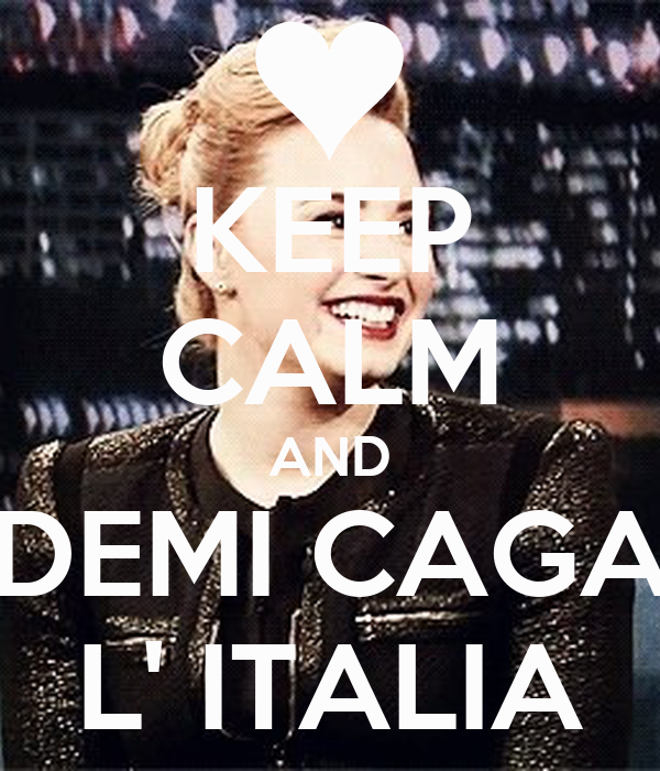 KEEP CALM AND DEMI CAGA L' ITALIA