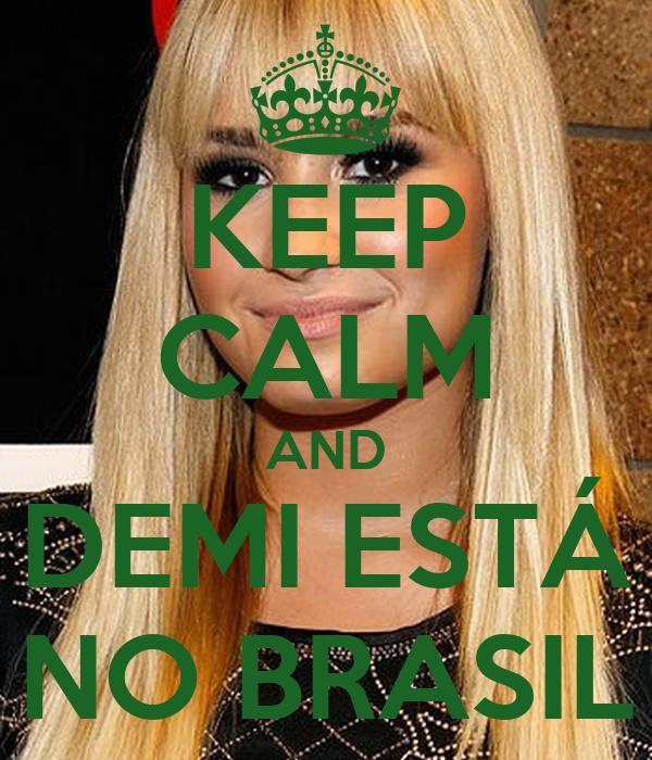 KEEP CALM AND DEMI ESTÁ NO BRASIL