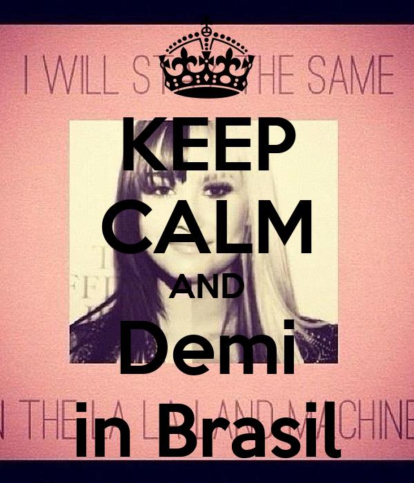 KEEP CALM AND Demi in Brasil