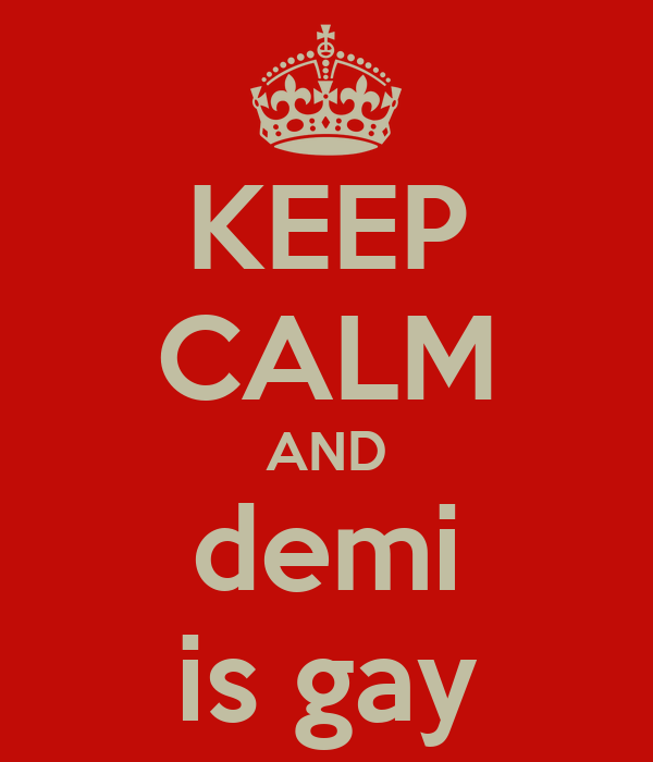 KEEP CALM AND demi is gay