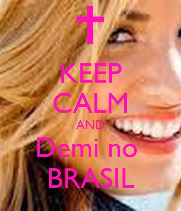 KEEP CALM AND Demi no  BRASIL