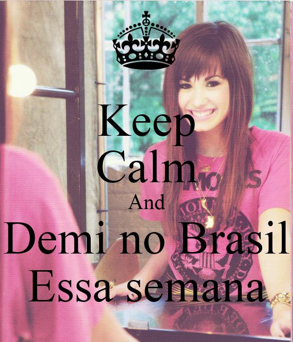 Keep Calm And Demi no Brasil Essa semana