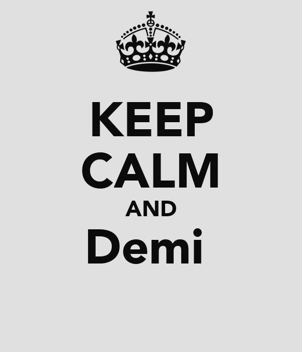 KEEP CALM AND Demi