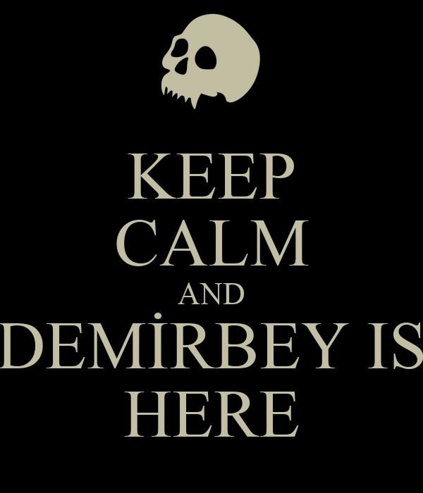 KEEP CALM AND DEMİRBEY IS HERE
