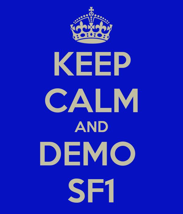 KEEP CALM AND DEMO  SF1
